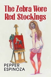 The Zebra Wore Red Stockings ebook by Pepper Espinoza