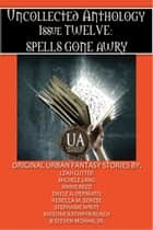 Spells Gone Awry: A Collected Uncollected Anthology - An Eight Ebook Box Set ebook by Rebecca M. Senese, Dayle A. Dermatis, Annie Reed,...
