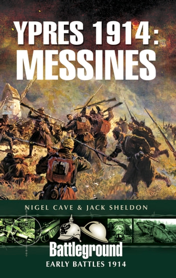 Ypres 1914: Messines - Early Battles 1914 ebook by Nigel Cave,Jack Sheldon