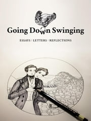 Going Down Swinging: Essays, Letters, Reflections ebook by Going Down Swinging