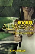 Ever Always - a novella eBook par Diana Gardin