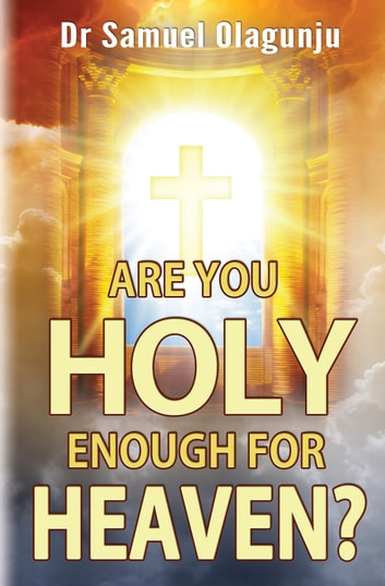 Are you holy enough for heaven? ebook by Samuel Olagunju
