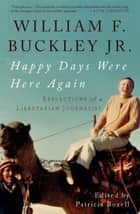Happy Days Were Here Again - Reflections of a Libertarian Journalist eBook by William F. Buckley Jr., Patricia Bozell