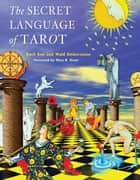 The Secret Language of Tarot ebook by Amberstone, Wald, Amberstone,...