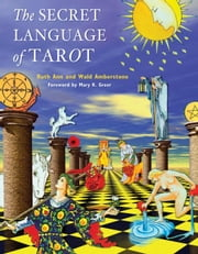 The Secret Language of Tarot ebook by Amberstone, Wald,Amberstone, Ruth Ann,Greer, Mary