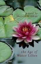 The Age of Water Lilies ebook by Theresa Kishkan