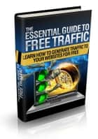 The Essential Guide To Free Traffic - How to Source Free Traffic to your Websites ebook by Joseph Iredia