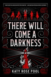 There Will Come a Darkness ebook by Katy Rose Pool