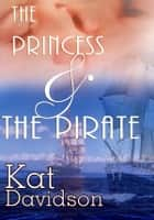 The Princess And The Pirate: Contemporary Romance ebook by Kat Davidson