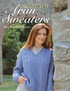 Crocheted Aran Sweaters ebook by Jane Snedden Peever