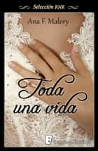 Toda una vida ebook by Ana F. Malory