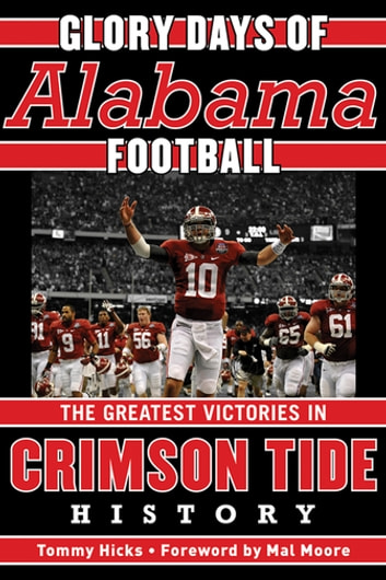 Glory Days - Memorable Games in Alabama Football History ebook by Tommy Hicks