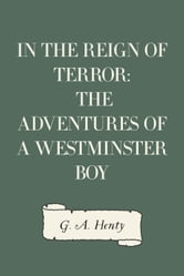 In the Reign of Terror: The Adventures of a Westminster Boy ebook by G. A. Henty