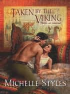 Taken by the Viking - A Passionate Viking Romance ebook by Michelle Styles