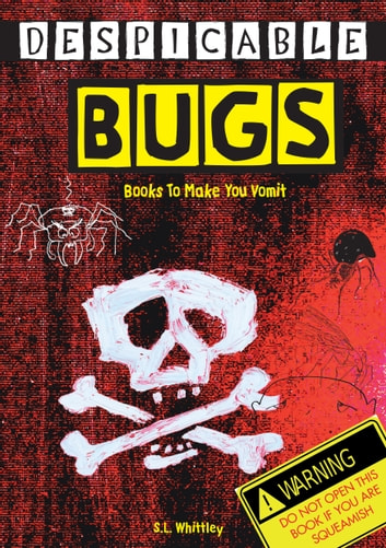 Despicable Bugs - Books To Make You Vomit ebook by S L Whittley