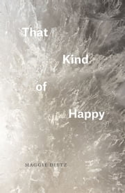 That Kind of Happy ebook by Maggie Dietz