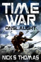 Time War: Onslaught ebook by Nick S. Thomas