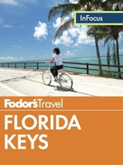 Fodor's In Focus Florida Keys - with Key West, Marathon & Key Largo ebook by Fodor's