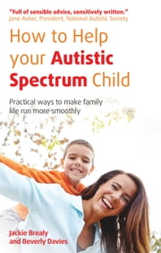 How to Help Your Autistic Spectrum Child ebook by Jackie Brealy,Beverly Davies