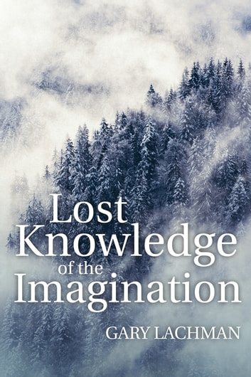 Lost Knowledge of the Imagination ebook by Gary Lachman