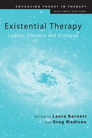Existential Therapy - Legacy, Vibrancy and Dialogue ebook by Laura Barnett,Greg Madison