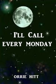 I'll Call Every Monday ebook by Orrie Hitt