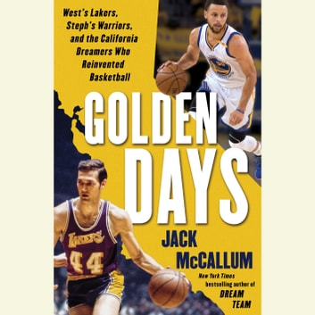 Golden Days - West's Lakers, Steph's Warriors, and the California Dreamers Who Reinvented Basketball audiobook by Jack McCallum