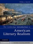 The Cambridge Introduction to American Literary Realism ebook by Phillip J. Barrish