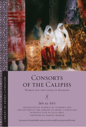 Consorts of the Caliphs - Women and the Court of Baghdad ebook by