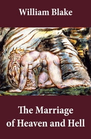 The Marriage of Heaven and Hell (Illuminated Manuscript with the Original Illustrations of William Blake) ebook by William Blake,William Blake