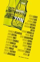 Gilets jaunes, pour un nouvel horizon social eBook by Alain Damasio, Annie Ernaux, Collectif