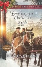 Pony Express Christmas Bride (Mills & Boon Love Inspired Historical) (Saddles and Spurs, Book 3) ebook by Rhonda Gibson