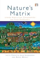 Nature's Matrix - Linking Agriculture, Conservation and Food Sovereignty ebook by Ivette Perfecto, John Vandermeer, Angus Wright