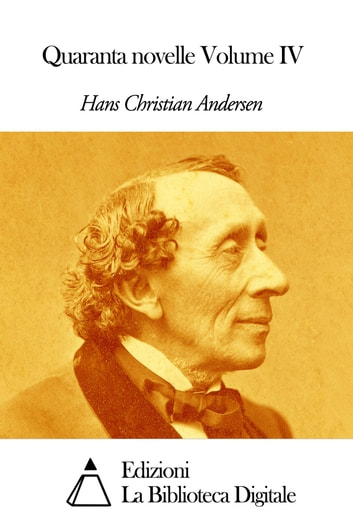 Quaranta novelle Volume IV ebook by Hans Christian Andersen