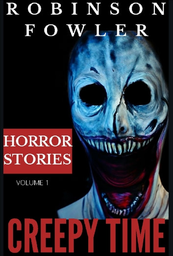 Creepy Time Volume 1: Horror Stories ebook by Robinson Fowler