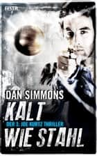 Kalt wie Stahl - Der 3. Joe Kurtz Thriller ebook by Dan Simmons