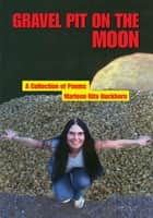 GRAVEL PIT ON THE MOON - A Collection of Poems ebook by Marleen Rita Duckhorn