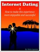 Internet Dating & How to Make This Experience More Enjoyable and Successful ebook by Robin Lapointe, Danielle Stoia