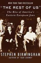 """The Rest of Us"" - The Rise of America's Eastern European Jews ebook by"