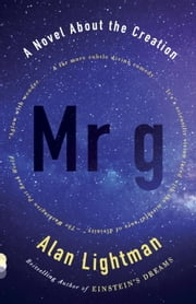 Mr g - A Novel About the Creation ebook by Alan Lightman