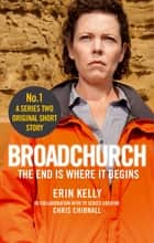 Broadchurch: The End Is Where It Begins (Story 1) - A Series Two Original Short Story ebook by Chris Chibnall, Erin Kelly