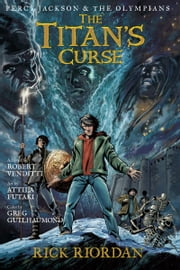 Percy Jackson and the Olympians: The Titan's Curse: The Graphic Novel ebook by Attila Futaki,Rick Riordan,Robert Venditti
