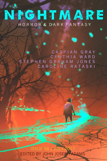 Nightmare Magazine, Issue 58 (July2017) ebook by John Joseph Adams,Caspian Gray,Stephen Graham Jones,Caroline Ratajski,Cynthia Ward,Nathan Carson
