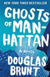 Ghosts of Manhattan: A Novel - A Novel ebook by Douglas Brunt