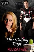The Dating Tutor ebook by Melissa Frost