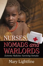 Nurses, Nomads and Warlords: Extreme Medicine, Surviving Somalia ebook by Mary Lightfine