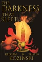The Darkness That Slept ebook by Tristen Kozinski, Keegan Kozinski