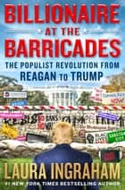 Billionaire at the Barricades - The Populist Revolution from Reagan to Trump ebook by Laura Ingraham