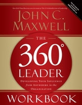 The 360 Degree Leader Workbook - Developing Your Influence from Anywhere in the Organization ebook by John C. Maxwell