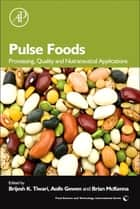 Pulse Foods - Processing, Quality and Nutraceutical Applications ebook by Brijesh K. Tiwari, Aoife Gowen, Brian McKenna